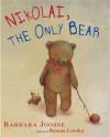 Nikolai, the Only Bear - Barbara Joosse, Renata Liwska