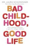 Bad Childhood, Good Life - Laura C. Schlessinger
