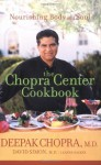 The Chopra Center Cookbook : A Nutritional Guide to Renewal/Nourishing Body and Soul - Deepak Chopra, Leanne Backer, David Simon