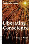 Liberating Conscience: Feminist Explorations In Catholic Moral Theology - Anne E. Patrick