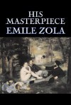 His Masterpiece (Les Rougon-Macquart, #14) - Émile Zola, Ernest Alfred Vizetelly
