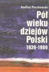 Pół wieku dziejów Polski 1939-1989 - Andrzej Paczkowski