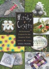 Witchy Crafts: 60 Enchanted Projects for the Creative Witch - Lexa Olick