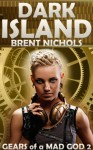 Dark Island: A Steampunk Lovecraft Adventure (Gears of a Mad God) - Brent Nichols