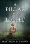 A Pillar of Light: The History and Message of the First Vision - Matthew B. Brown