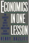 Economics in One Lesson: The Shortest & Surest Way to Understand Basic Economics - Henry Hazlitt
