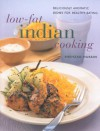 Low Fat Indian Cooking: Deliciously Aromatic Dishes for Healthy Eating - Shehzad Husain