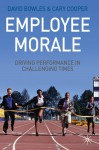 Employee Morale: Driving Performance in Challenging Times - David Bowles, Cary L. Cooper