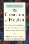 The Creation of Health: The Emotional, Psychological, and Spiritual Responses That Promote Health and Healing - Caroline Myss, C. Norman Shealy