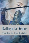 Tender Is The Knight - Kathryn Le Veque