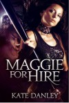 Maggie for Hire - Kate Danley