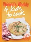 The Australian Women's Weekly - 4 kids to cook - Australian Women's Weekly