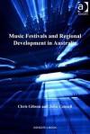 Music Festivals and Regional Development in Australia - Chris Gibson, John Connell