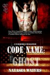 Code Name Ghost (A Warrior's Challenge, Book #1) - Natasza Waters
