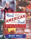 Real American Food: Restaurants, Markets and Shops Plus Favorite Hometown Recipes - Burt Wolf