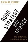 Good Strategy Bad Strategy: The Difference and Why It Matters - Richard Rumelt