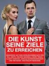 Die Kunst seine Ziele zu erreichen (German Edition) - Ernest Hemingway, Albert Einstein, Henry Ford, Philipp Reinhard, Mark Twain