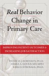Real Behavior Change in Primary Care: Improving Patient Outcomes and Increasing Job Satisfaction (Professional) - Patricia Robinson, Debra Gould, Kirk Strosahl