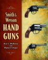 Smith & Wesson Hand Guns - Roy C. McHenry, Walter F. Roper