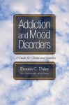 Addiction and Mood Disorders: A Guide for Clients and Families - Dennis C. Daley, Antoine Douaihy