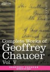 Complete Works of Geoffrey Chaucer, Vol.V: Notes to the Canterbury Tales (in Seven Volumes) - Geoffrey Chaucer, Walter W. Skeat