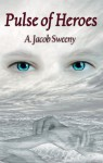 Pulse Of Heroes (The Pulse #1) - A. Jacob Sweeny
