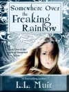 Somewhere Over the Freaking Rainbow - L.L. Muir