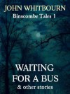 Waiting for a Bus and other stories (Binscombe Tales) - John Whitbourn