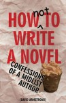 How Not to Write a Novel - David G. Armstrong