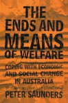The Ends and Means of Welfare: Coping with Economic and Social Change in Australia - Peter Saunders