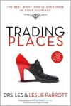 Trading Places: The Best Move You'll Ever Make in Your Marriage - Les Parrott III