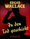 In den Tod geschickt (German Edition) - Edgar Wallace, Eckhard Henkel, Ravi Ravendro