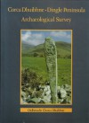 Archaeological Survey Of The Dingle Peninsula: A Description Of The Field Antiquities Of The Barony Of Corca Dhuibhne From The Mesolithic Period To The 17th Century A. D. = Suirbhé Seandálaíochta Chorca Dhuibhne - Judith Cuppage