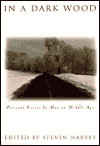 In a Dark Wood: Personal Essays by Men on Middle Age - Steven Harvey, Bernard Cooper, Franklin Burroughs