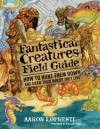 Fantastical Creatures Field Guide: How to Hunt Them Down and Draw Them Where They Live - Aaron Lopresti, William Stout