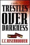 Trestles Over Darkness - C.C. Risenhoover