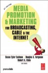 Media Promotion & Marketing for Broadcasting, Cable & the Internet - Susan Tyler Eastman, Douglas A. Ferguson, Robert Klein