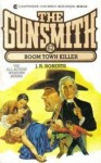 The Gunsmith #062: Boom Town Killer - J.R. Roberts