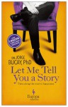 Let Me Tell You a Story: A New Approach to Healing through the Art of Storytelling - Jorge Bucay