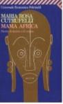 Mama Africa: Storia di donne e di utopie - Maria Rosa Cutrufelli