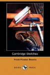 Cambridge Sketches (Dodo Press) - Frank Preston Stearns