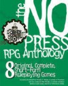 The No Press RPG Anthology - Luke Crane, Alexander Cherry, Mike Holmes, Ben Lehman, Michael S. Miller, Daniel Solis, Kirt Dankmyer, Matt Machell, Jeffrey Schecter
