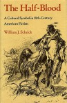 The Half-Blood: A Cultural Symbol in Nineteenth-Century American Fiction - William J. Scheick
