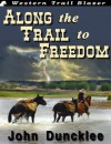 Along the Trail to Freedom - John Duncklee