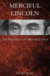Merciful Lincoln: The President and Miltary Justice - Thomas P. Lowry