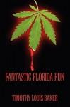Fantastic Florida Fun - Timothy louis Baker