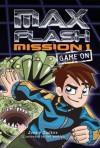 Max Flash: Mission 1: Game On - Jonny Zucker, Ned Woodman