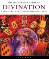 The Illustrated Guide to Divination: A Practical Guide to Predicting the Future - Judy Hall, Judi Jacobs