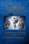Elijah Come Again: A Prophet for Our Time: A Scientific Approach to Reincarnation - Robert Powell