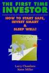 First Time Investor: How to Start Safe, Invest Smart and Sleep Well! - Larry Chambers, Kenn Miller
